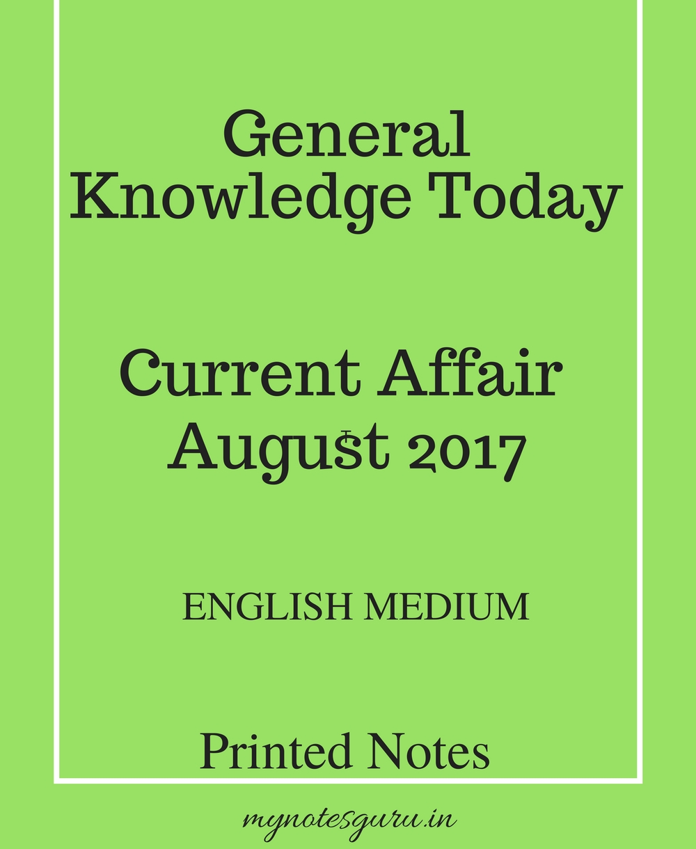 General Knowledge Today - Current Affair - August 2017 - English Medium -  Printed Material