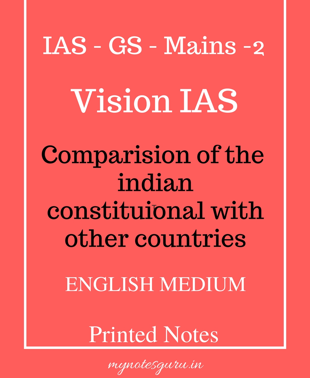 IAS - GS - Mains - 2 - Vision IAS - Comparision of the Indian  Constitutional With Other Countries - English Medium - Printed Notes